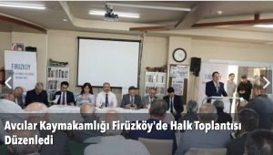 Avcılar Kaymakamlığı Firüzköy'de Halk Toplantısı Düzenledi