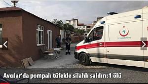 Avcılar'da pompalı tüfekle silahlı saldırı:1 ölü
