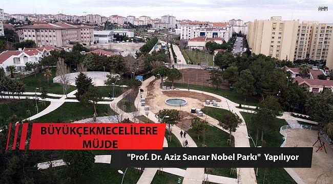 Büyükçekmece'ye Aziz Sancar Nobel Parkı Yapılıyor