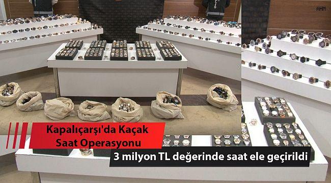 Kapalıçarşı'da Operasyon: 3 milyon TL değerinde saat ele geçirildi