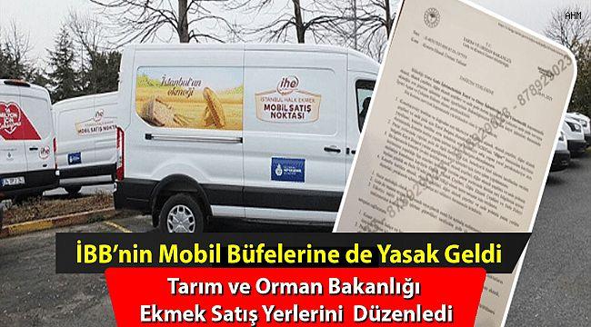 Tarım ve Orman Bakanlığı'ndan mobil ekmek büfelerine yasak!