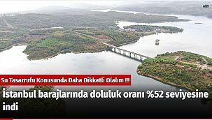 İstanbul barajlarında doluluk oranı %52 seviyesine indi