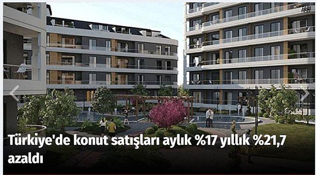 Türkiye'de konut satışları aylık %17 yıllık %21,7 azaldı