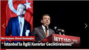 """"""" İstanbul'la İlgili Kararlar Geciktirelemez"""""""