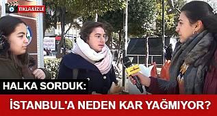 Vatandaşa sorduk! İstanbul'a neden kar yağmıyor