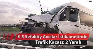 E-5 Sefaköy Avcılar İstikametinde Trafik Kazası